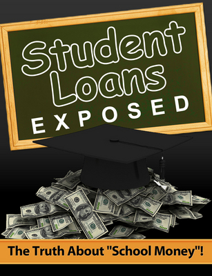Product picture Student Loans Exposed -- The Truth About School Money